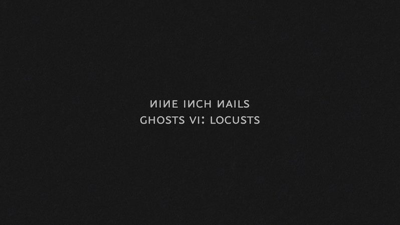Nine Inch Nails – Ghosts VI: Locusts (Album)