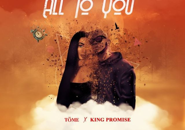 Tome – All To You ft. King Promise (MP3)