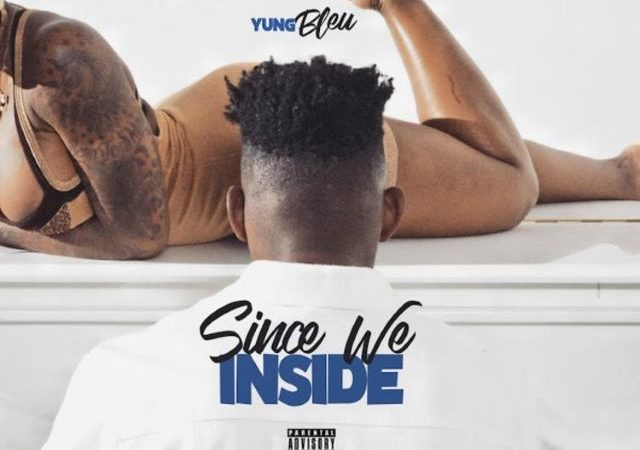 Yung Bleu – Since We Inside (EP)