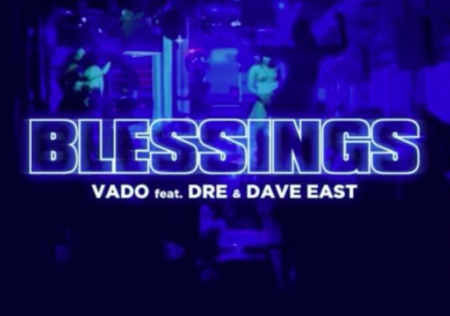 Vado – Blessings ft. Dre & Dave East (MP3)