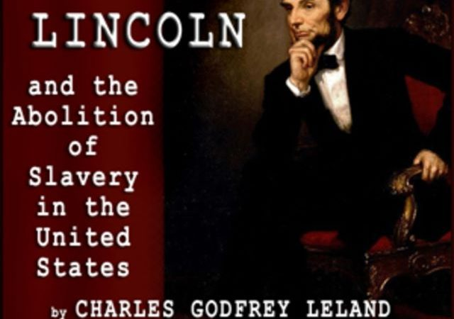 Charles Godfrey Leland – Abraham Lincoln & the Abolition of Slavery (Audio Book)