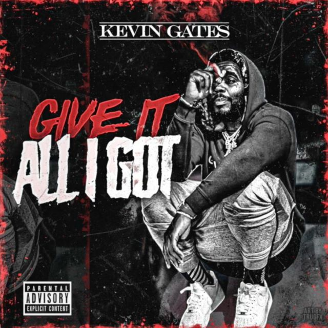 Kevin Gates – Give It All I Got (MP3)