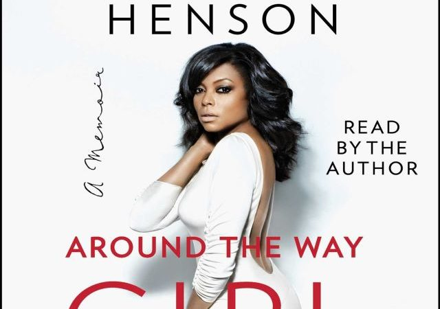 Taraji P. Henson – Around the Way Girl: A Memoir (Audio Book)