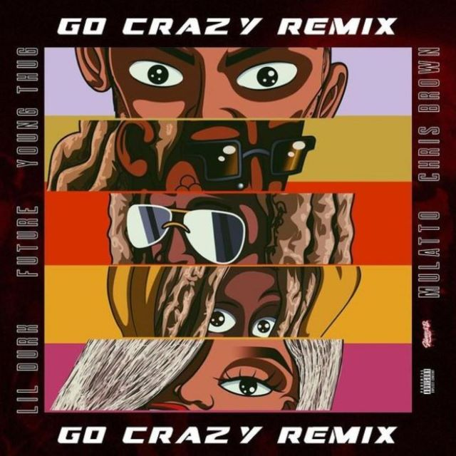 Young Thug & Chris Brown – Go Crazy Rmx ft. Mulatto, Future & Lil Durk (MP3)