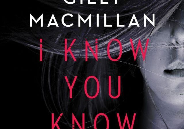 Gilly Macmillian – I Know You Know (Audio Book)