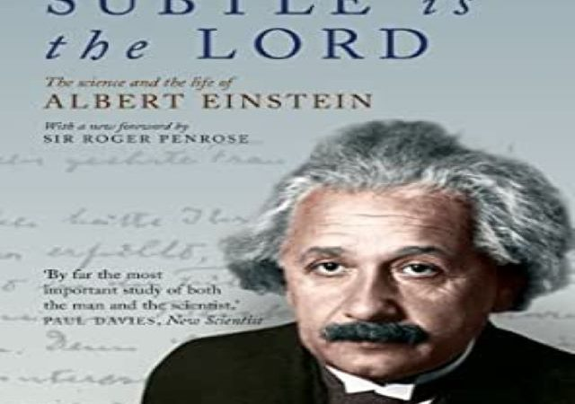 Abraham Pais – Subtle is the Lord: The Science and Life of Albert Einstein (PDF)