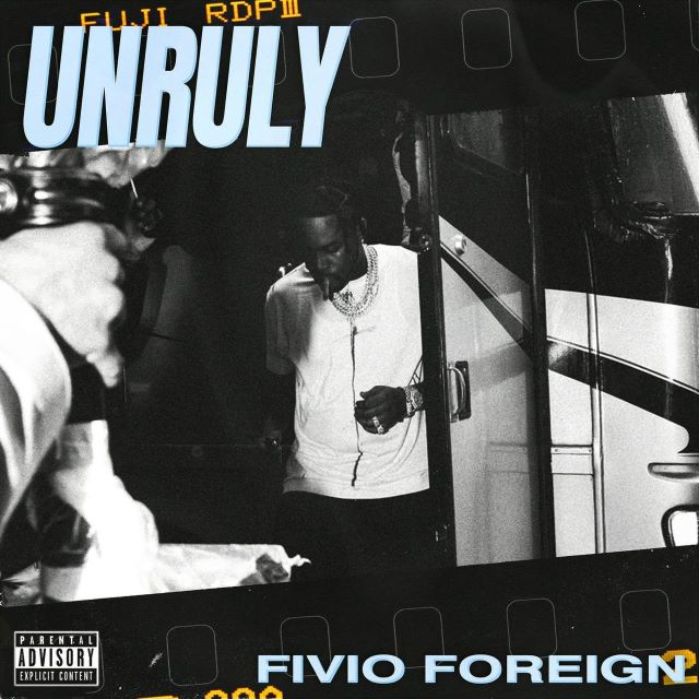 Fivio Foreign – Unruly (MP3)