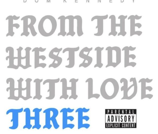 Dom Kennedy – From the Westside With Love Three (Album)